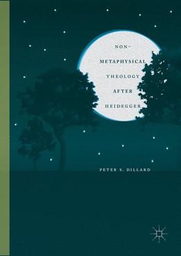 Abbildung von Dillard | Non-Metaphysical Theology After Heidegger | 1. Auflage | 2016 | beck-shop.de
