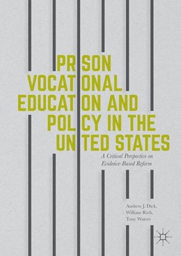 Abbildung von Dick / Rich / Waters | Prison Vocational Education and Policy in the United States | 1st ed. 2016 | 2016 | A Critical Perspective on Evid...