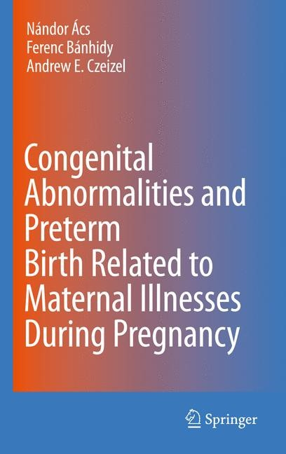Congenital Abnormalities and Preterm Birth Related to Maternal Illnesses During Pregnancy | Ács / Bánhidy / Czeizel, 2010 | Buch (Cover)