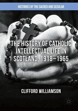Abbildung von Williamson   The History of Catholic Intellectual Life in Scotland, 1918–1965   1st ed. 2016   2016