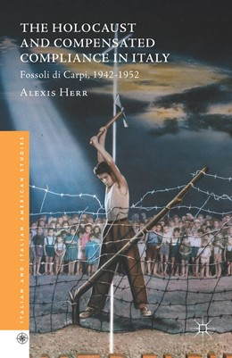 Abbildung von Herr | The Holocaust and Compensated Compliance in Italy | 1st ed. 2016 | 2016 | Fossoli di Carpi, 1942-1952