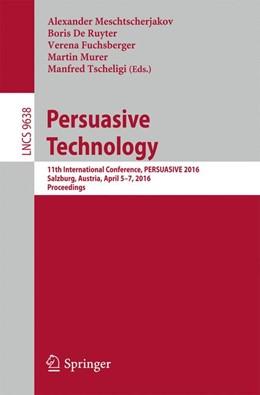 Abbildung von Meschtscherjakov / De Ruyter / Fuchsberger / Murer / Tscheligi   Persuasive Technology   1st ed. 2016   2016   11th International Conference,...