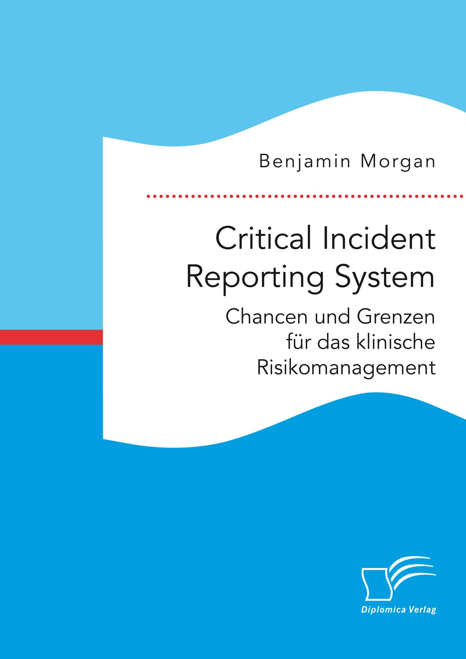 Critical Incident Reporting System. Chancen und Grenzen für das klinische Risikomanagement | Morgan | Erstauflage, 2016 | Buch (Cover)