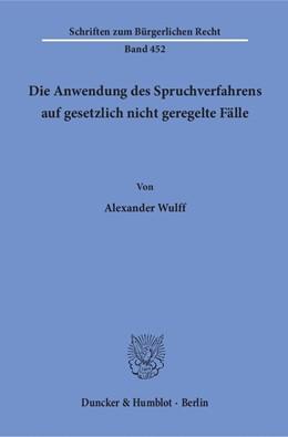 Abbildung von Wulff | Die Anwendung des Spruchverfahrens auf gesetzlich nicht geregelte Fälle | 2016 | 452