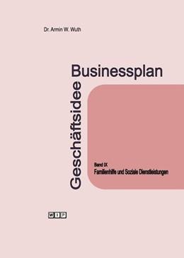 Abbildung von Wuth | Businessplan Geschäftsidee Band IX. Familienhilfe und Soziale Dienstleistungen | 2016