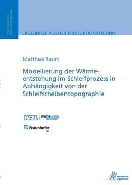 Abbildung von Rasim | Modellierung der Wärmeentstehung im Schleifprozess in Abhängigkeit von der Schleifscheibentopographie | 1. Auflage | 2016 | beck-shop.de