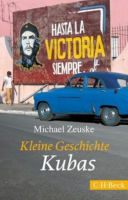 Abbildung von Zeuske, Michael | Kleine Geschichte Kubas | 4., überarbeitete und aktualisierte Auflage | 2016 | 1371