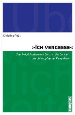 Abbildung von Abbt | Ich vergesse | 1. Auflage | 2016 | beck-shop.de