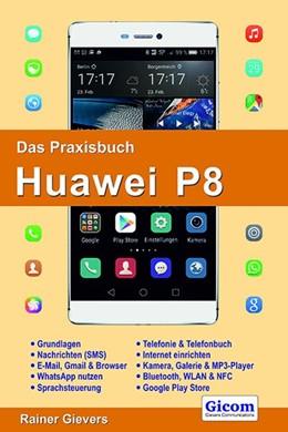 Abbildung von Gievers   Das Praxisbuch Huawei P8 - Handbuch für Einsteiger   2016