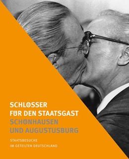 Abbildung von Schlösser für den Staatsgast - Schönhausen und Augustusburg | 2016 | Staatsbesuche im geteilten Deu...