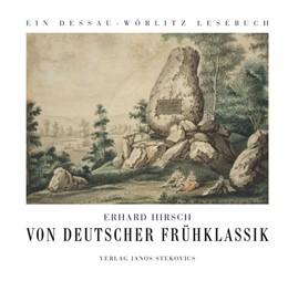 Abbildung von Hirsch | Von deutscher Frühklassik | 2016 | Ein Dessau-Wörlitz Lese- und Q...