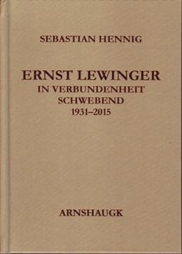 Abbildung von Hennig   Ernst Lewinger - In Verbundenheit schwebend   2016   1931-2015