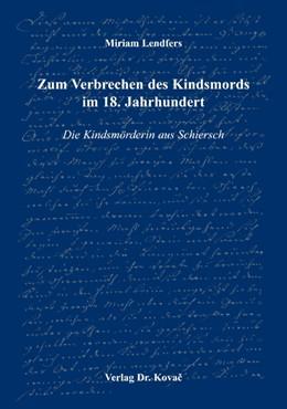 Abbildung von Lendfers | Zum Verbrechen des Kindsmords im 18. Jahrhundert | 2005 | Die Kindsmörderin aus Schiersc... | 9