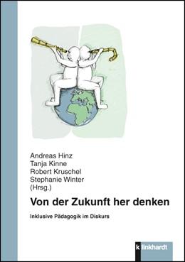 Abbildung von Hinz / Kinne / Kruschel / Winter | Von der Zukunft her denken | 2016 | Inklusive Pädagogik im Diskurs