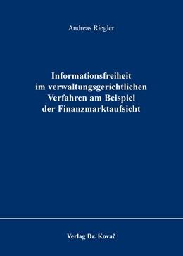 Abbildung von Riegler | Informationsfreiheit im verwaltungsgerichtlichen Verfahren am Beispiel der Finanzmarktaufsicht | 2016 | 9