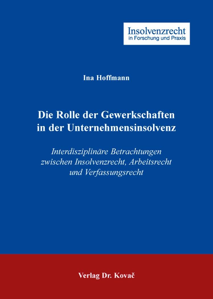 Abbildung von Hoffmann   Die Rolle der Gewerkschaften in der Unternehmensinsolvenz   2016