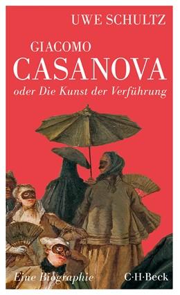 Abbildung von Schultz, Uwe | Giacomo Casanova oder Die Kunst der Verführung | 2016 | Eine Biographie | 6256