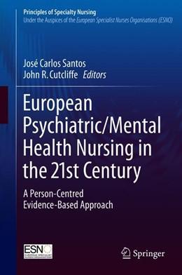 Abbildung von Santos / Cutcliffe | European Psychiatric/Mental Health Nursing in the 21st Century | 1st ed. 2018 | 2018 | A Person-Centred Evidence-Base...