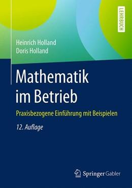 Abbildung von Holland / Holland | Mathematik im Betrieb | 12., überarbeitete und erweiterte Auflage | 2016 | Praxisbezogene Einführung mit ...