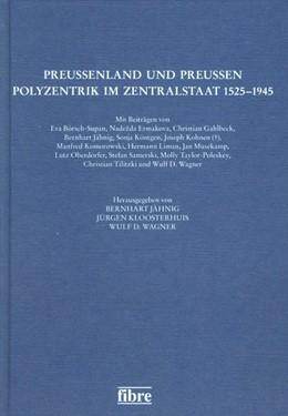 Abbildung von Jähnig / Kloosterhuis | Preußenland und Preußen - Polyzentrik im Zentralstaat 1525-1945 | 1. Auflage | 2016 | beck-shop.de