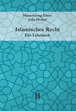 Abbildung von Ebert / Heilen | Islamisches Recht. Ein Lehrbuch | 1. Auflage | 2016 | beck-shop.de