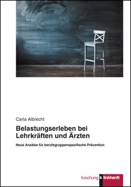 Abbildung von Albrecht   Belastungserleben bei Lehrkräften und Ärzten   1. Auflage   2016   beck-shop.de