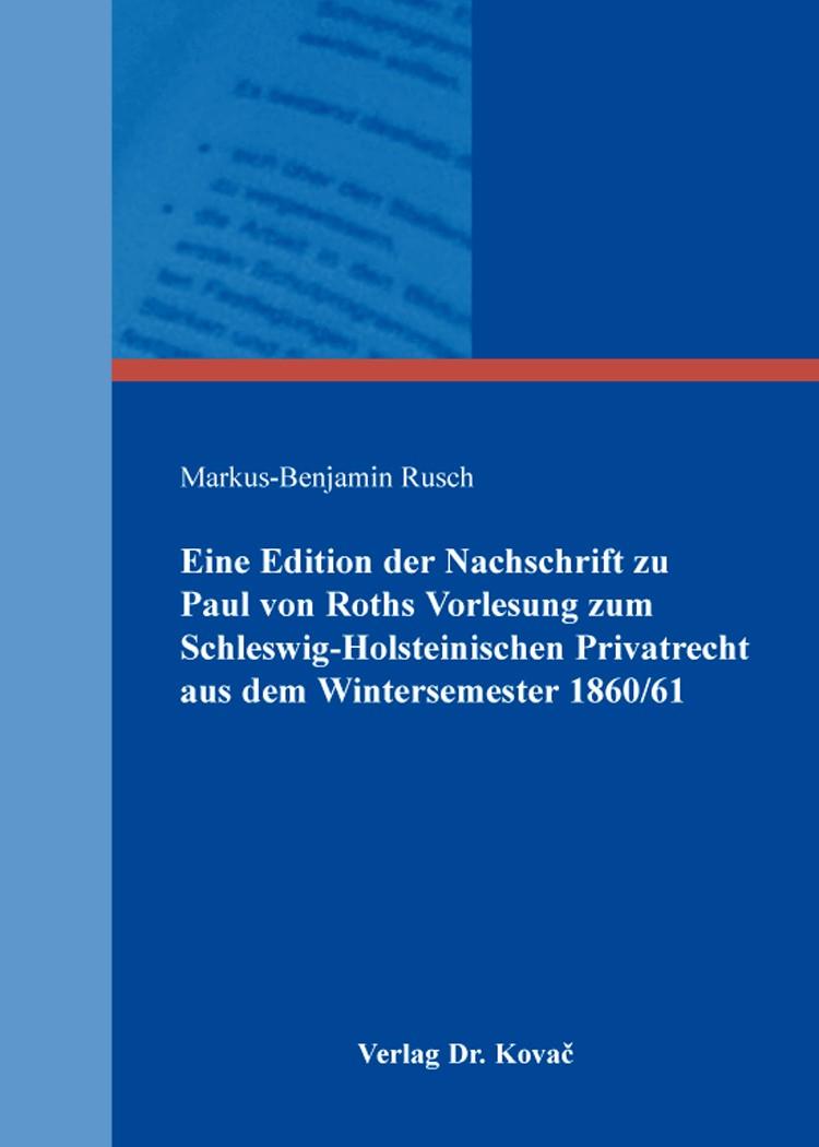 Abbildung von Rusch | Eine Edition der Nachschrift zu Paul von Roths Vorlesung zum Schleswig-Holsteinischen Privatrecht aus dem Wintersemester 1860/61 | 2016