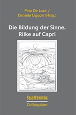 Abbildung von De Luca / Liguori | Die Bildung der Sinne. Rilke auf Capri | 1. Auflage | 2016 | beck-shop.de