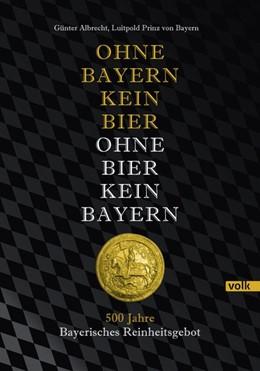 Abbildung von Albrecht / Prinz von Bayern | Ohne Bayern kein Bier - Ohne Bier kein Bayern | 1. Auflage | 2016 | beck-shop.de
