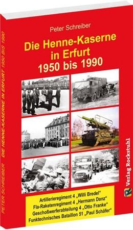 Abbildung von Schreiber | Die HENNE-KASERNE in Erfurt 1950-1990 | 2016 | Artillerieregiment 4