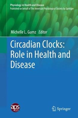 Abbildung von Gumz | Circadian Clocks: Role in Health and Disease | 1. Auflage | 2016 | beck-shop.de
