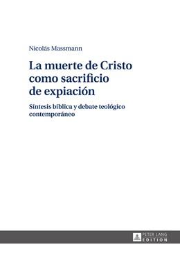 Abbildung von Massmann | La muerte de Cristo como sacrificio de expiación | 2016 | Síntesis bíblica y debate teol...