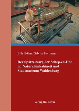 Abbildung von Böhm / Herrmann | Der Spätzeitsarg der Schep-en-Hor im Naturalienkabinett und Stadtmuseum Waldenburg | 2016 | 3