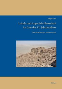 Abbildung von Paul   Lokale und imperiale Herrschaft im Iran des 12. Jahrhunderts   1. Auflage   2016   13   beck-shop.de