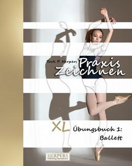 Abbildung von Herpers | Praxis Zeichnen - XL Übungsbuch 1: Ballett | 1. Auflage | 2016 | beck-shop.de