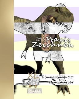 Abbildung von Herpers | Praxis Zeichnen - XL Übungsbuch 15: Dinosaurier | 15. Auflage | 2016 | beck-shop.de