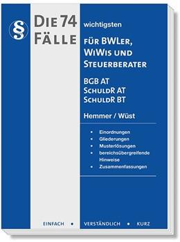 Abbildung von Hemmer / Wüst | Die 74 wichtigsten Fälle zum BGB AT, Schuldrecht AT, Schuldrecht BT für BWLer | 5. Auflage | 2016 | beck-shop.de