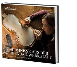 Abbildung von Gschaider / Specht | Geheimnisse aus der Geigenbauwerkstatt | 1. Auflage | 2016 | beck-shop.de