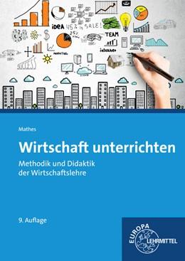 Abbildung von Mathes | Wirtschaft unterrichten | 9. Auflage | 2016 | Methodik und Didaktik der Wirt...
