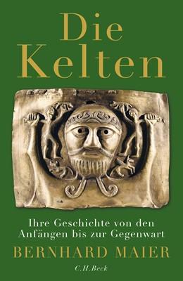 Abbildung von Maier, Bernhard | Die Kelten | 3., vollständig überarbeitete und erweiterte Auflage | 2016 | Ihre Geschichte von den Anfäng...