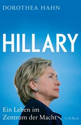 Abbildung von Hahn, Dorothea | Hillary | 2016 | Ein Leben im Zentrum der Macht