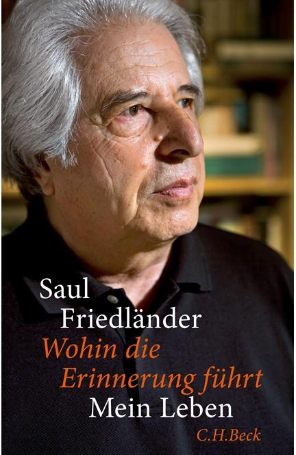 Cover: Saul Friedländer, Wohin die Erinnerung führt