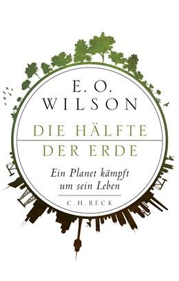 Abbildung von Wilson, E.O. | Die Hälfte der Erde | 2016 | Ein Planet kämpft um sein Lebe...