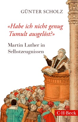 Abbildung von Scholz, Günter   'Habe ich nicht genug Tumult ausgelöst?'   2016   Martin Luther in Selbstzeugnis...   6255