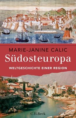 Abbildung von Calic, Marie-Janine | Südosteuropa | 2. Auflage | 2019 | Weltgeschichte einer Region