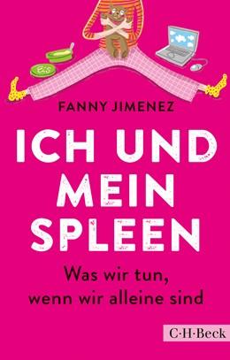 Abbildung von Jimenez, Fanny | Ich und mein Spleen | 2016 | Was wir tun, wenn wir alleine ... | 6231