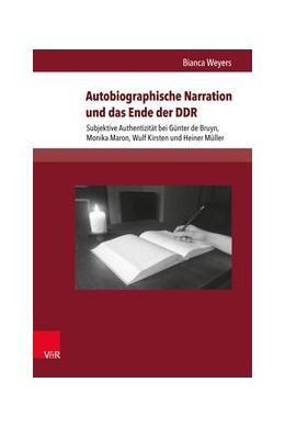Abbildung von Weyers | Autobiographische Narration und das Ende der DDR | Aufl. | 2016 | Subjektive Authentizität bei G... | Band 020