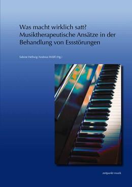 Abbildung von Hellwig / Wölfl | Was macht wirklich satt? – Musiktherapeutische Ansätze in der Behandlung von Essstörungen | 1. Auflage | 2016 | beck-shop.de