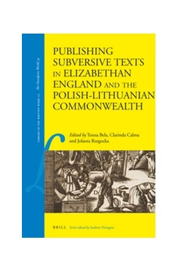 Abbildung von Bela / Calma / Rzegocka | Publishing Subversive Texts in Elizabethan England and the Polish-Lithuanian Commonwealth | xvi, 300 pp. | 2016 | 52