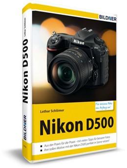 Abbildung von Schlömer | Nikon D500 - Für bessere Fotos von Anfang an | 2016 | Das Kamerahandbuch für den pra...